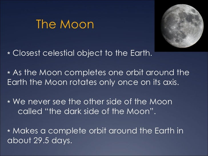 The Moon∗ Closest celestial object to the Earth.∗ As the Moon completes one orbit around theEarth the Moon rotates only on...