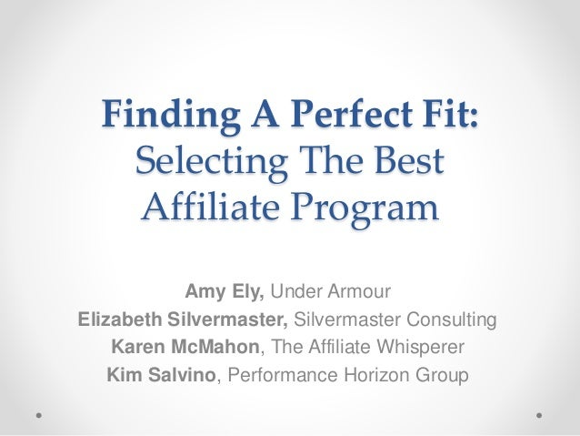 Finding A Perfect Fit: Selecting The Best Affiliate Program Amy Ely, Under Armour Elizabeth Silvermaster, Silvermaster Con...