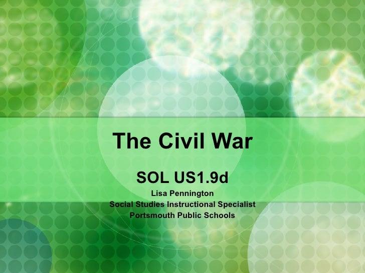 The Civil War SOL US1.9d Lisa Pennington Social Studies Instructional Specialist Portsmouth Public Schools