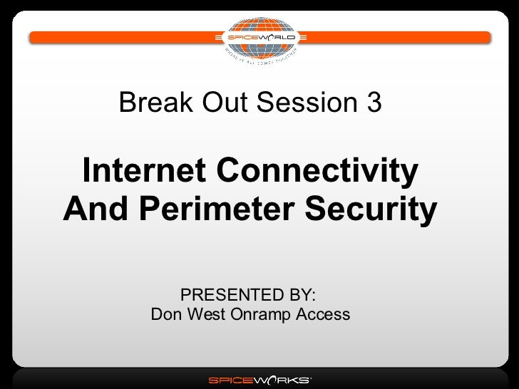 Break Out Session 3 Internet Connectivity And Perimeter Security PRESENTED BY:  Don West Onramp Access