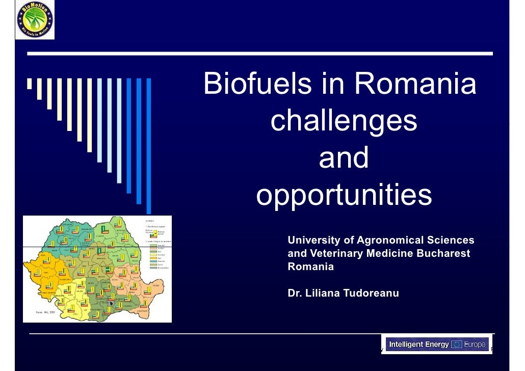 Biofuels in Romania      challenges          and     opportunities      University of Agronomical Sciences      and Veteri...