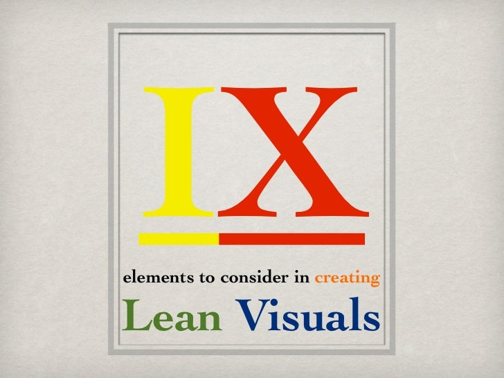 IXelements to consider in creatingLean Visuals