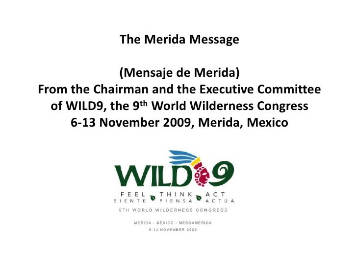 The Merida Message(Mensaje de Merida)From the Chairman and the Executive Committee of WILD9, the 9th World Wilderness Con...