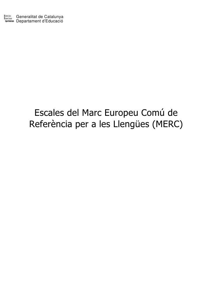 Generalitat de Catalunya Departament d'Educació            Escales del Marc Europeu Comú de       Referència per a les Lle...