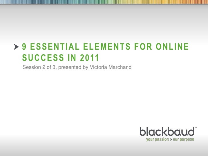 9 Essential elements for online success in 2011<br />Session 2 of 3, presented by Victoria Marchand <br />