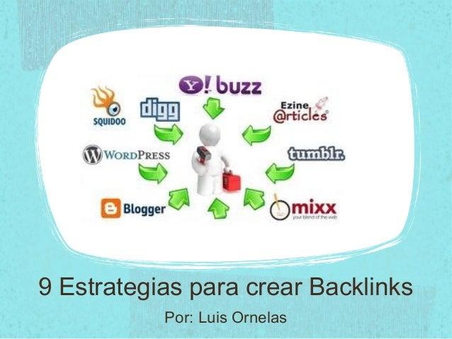 9 Estrategias para crear BacklinksPor: Luis Ornelas