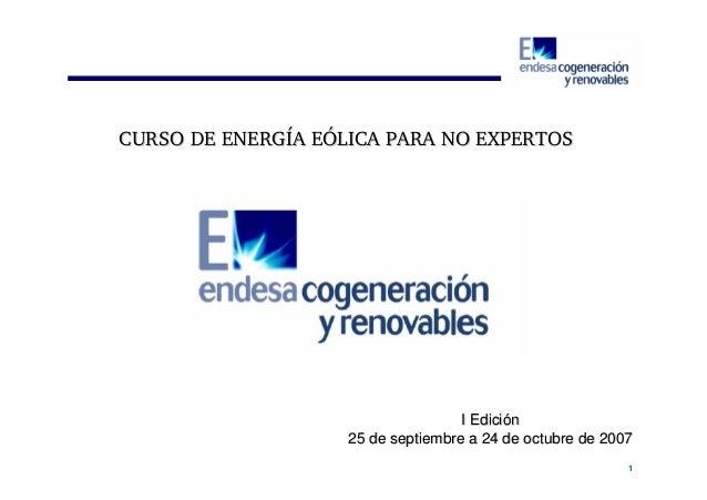 CURSO DE ENERGÍA EÓLICA PARA NO EXPERTOS  I Edición 25 de septiembre a 24 de octubre de 2007 1