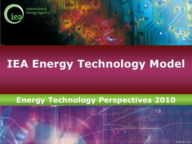 IEA Energy Technology Model Energy Technology Perspectives 2010                                       © OECD/IEA - 2011