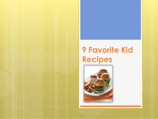 9 Favorite Kid Recipes