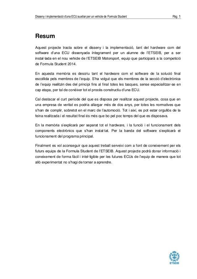 Disseny i implementació d'una ECU auxiliar per un vehicle de Formula Student Pág. 1 Resum Aquest projecte tracta sobre el ...