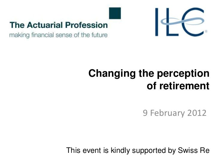 Changing the perception                 of retirement                      9 February 2012This event is kindly supported b...
