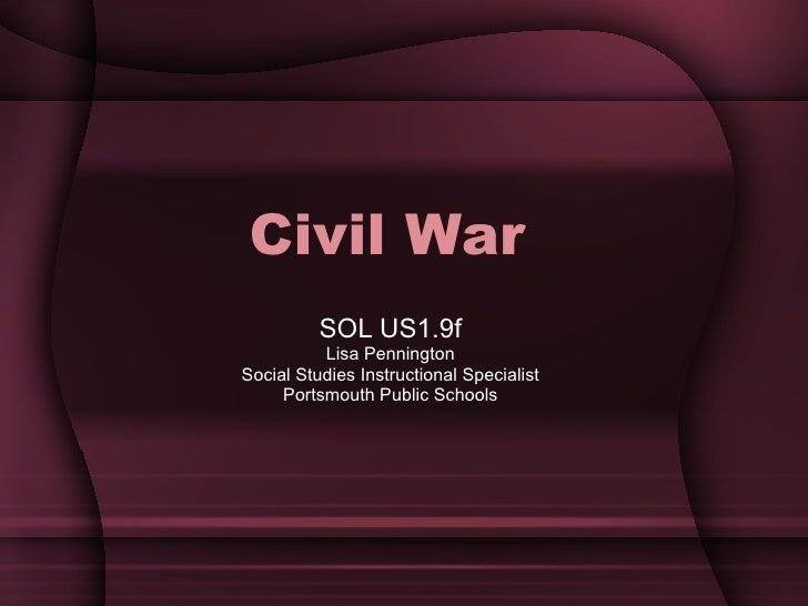 Civil War SOL US1.9f Lisa Pennington Social Studies Instructional Specialist Portsmouth Public Schools
