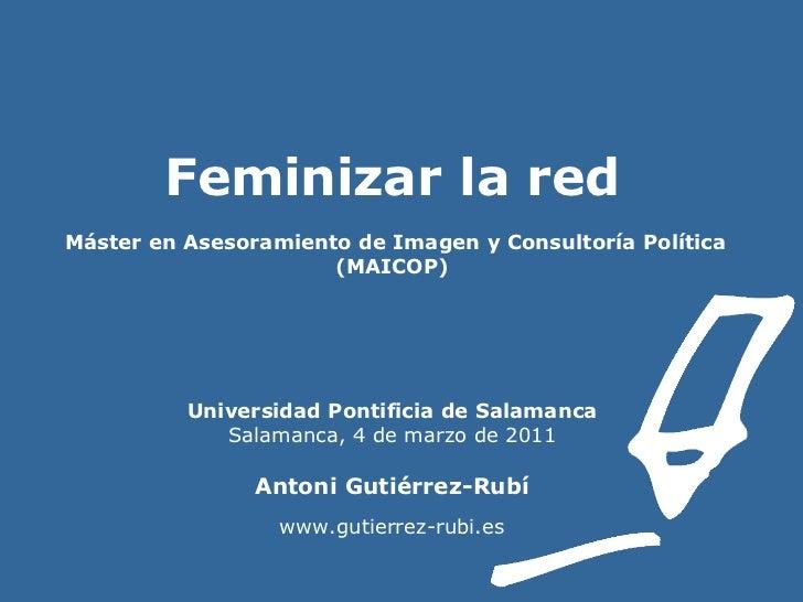 Feminizar la red    Máster en Asesoramiento de Imagen y Consultoría Política (MAICOP) Universidad Pontificia de Salamanca ...