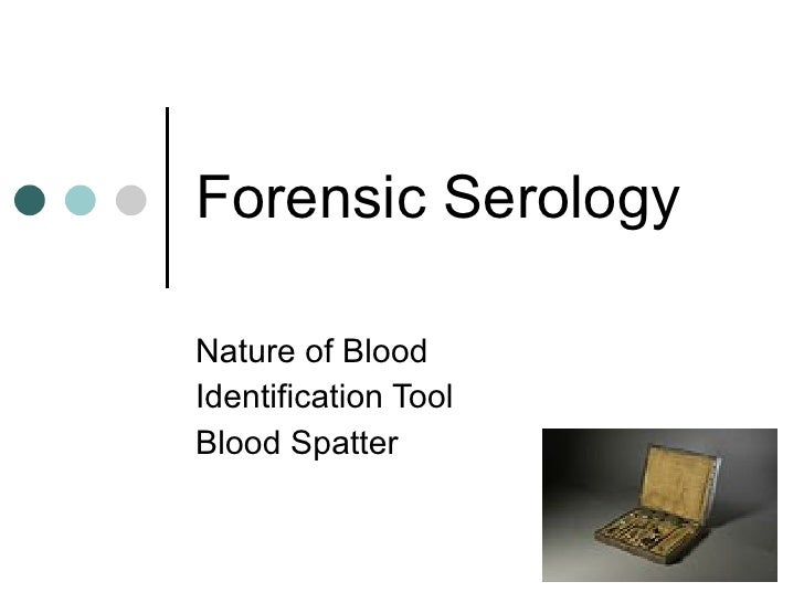 Forensic Serology Nature of Blood Identification Tool Blood Spatter