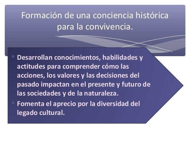 Formación de una conciencia histórica           para la convivencia. Desarrollan conocimientos, habilidades y  actitudes ...