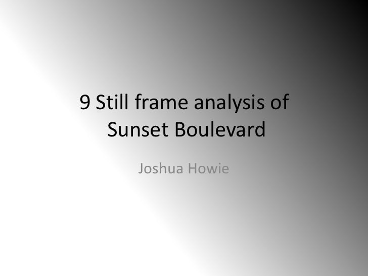 9 Still frame analysis of   Sunset Boulevard       Joshua Howie