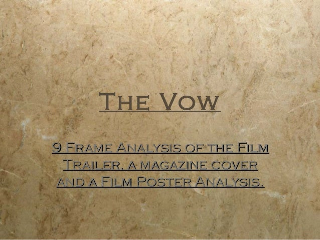 The Vow9 Frame Analysis of the Film Trailer, a magazine coverand a Film Poster Analysis.