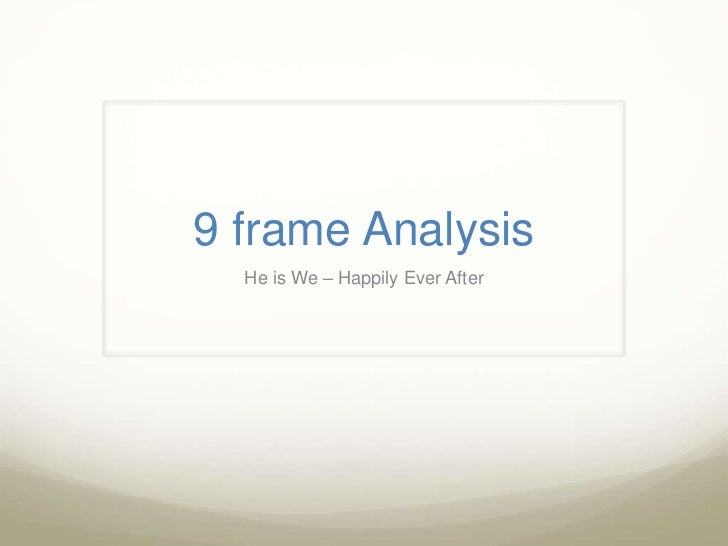 9 frame Analysis  He is We – Happily Ever After