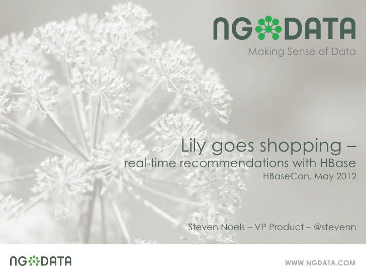 Making Sense of Data        Lily goes shopping –real-time recommendations with HBase                         HBaseCon, May...