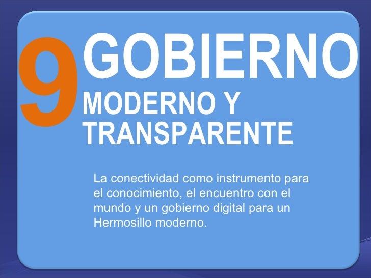 9 GOBIERNO  MODERNO Y TRANSPARENTE La conectividad como instrumento para el conocimiento, el encuentro con el mundo y un g...