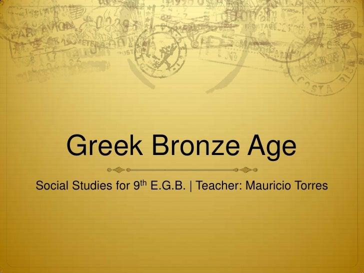 Greek Bronze AgeSocial Studies for 9th E.G.B. | Teacher: Mauricio Torres