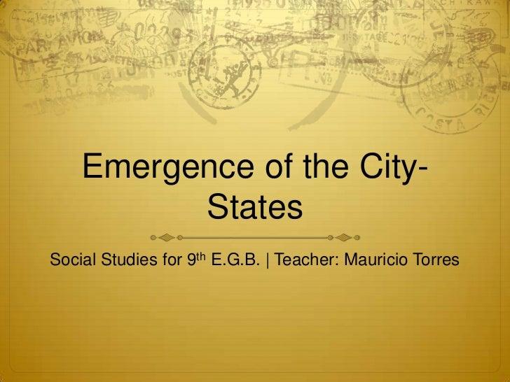 Emergence of the City-          StatesSocial Studies for 9th E.G.B. | Teacher: Mauricio Torres