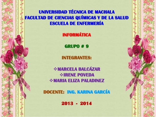 UNIVERSIDAD TÉCNICA DE MACHALA FACULTAD DE CIENCIAS QUÍMICAS Y DE LA SALUD ESCUELA DE ENFERMERÍA  INFORMÁTICA GRUPO # 9 IN...