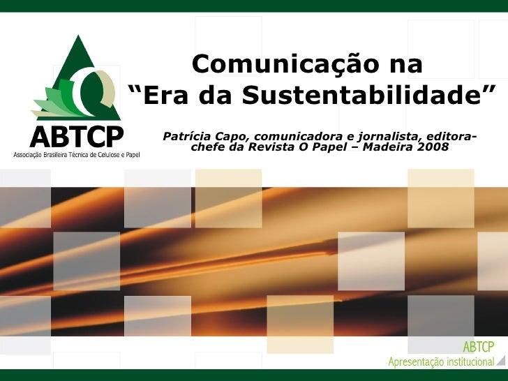 """Comunicação na  """"Era da Sustentabilidade"""" Patrícia Capo, comunicadora e jornalista, editora-chefe da Revista O Papel – Mad..."""