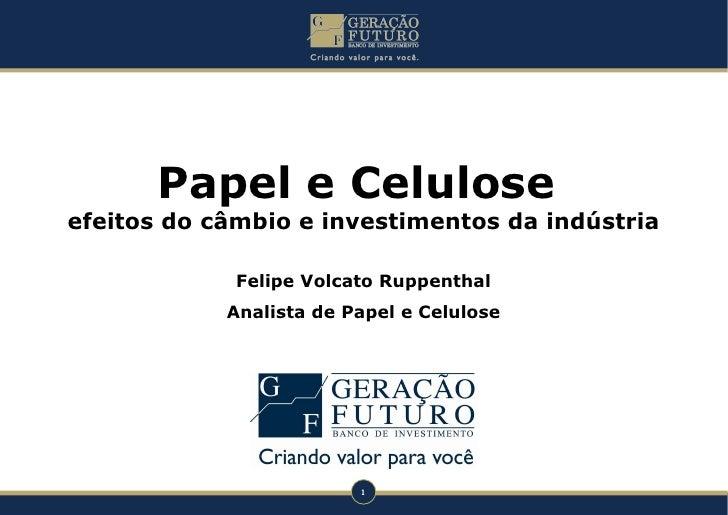 Papel e Celulose  efeitos do câmbio e investimentos da indústria Felipe Volcato Ruppenthal Analista de Papel e Celulose