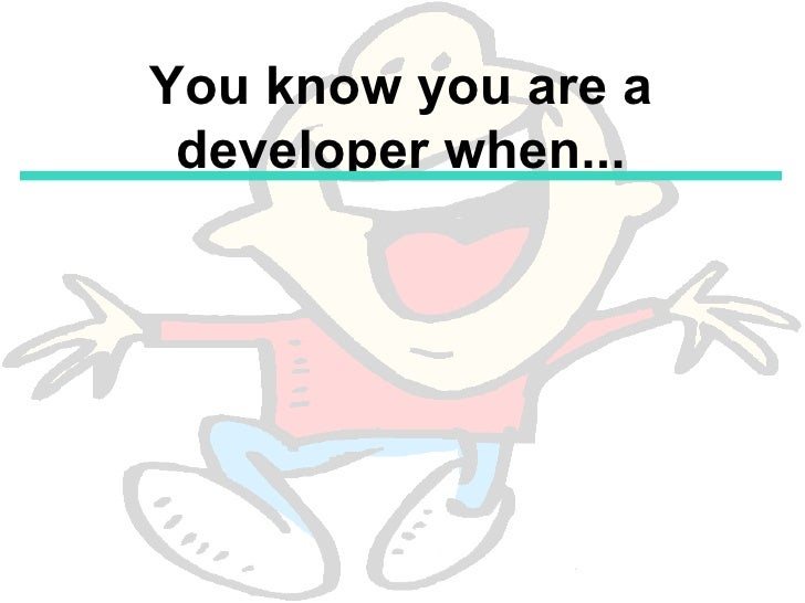 You know you are a developer when...