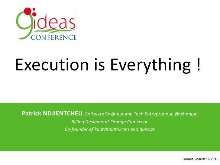 Execution is Everything !Patrick NDJIENTCHEU, Software Engineer and Tech Entrepreneur, @tchenpat                    Billin...