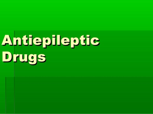 AntiepilepticAntiepileptic DrugsDrugs