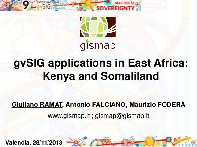 gvSIG applications in East Africa: Kenya and Somaliland Giuliano RAMAT, Antonio FALCIANO, Maurizio FODERÀ www.gismap.it ; ...