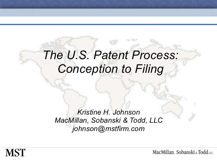 The U.S. Patent Process: Conception to Filing Kristine H. Johnson MacMillan, Sobanski & Todd, LLC [email_address]