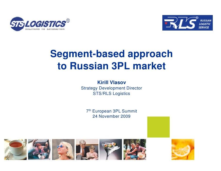 Segment-based approach  to Russian 3PL market             Kirill Vlasov      Strategy Development Director            STS/...
