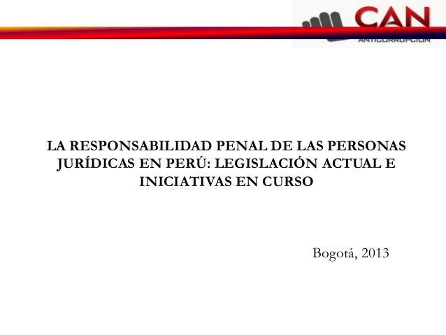 LA RESPONSABILIDAD PENAL DE LAS PERSONAS JURÍDICAS EN PERÚ: LEGISLACIÓN ACTUAL E           INICIATIVAS EN CURSO           ...