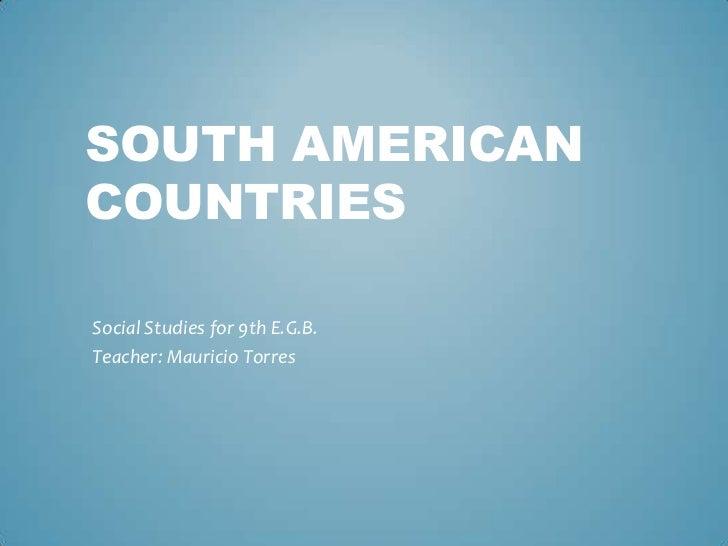 SOUTH AMERICANCOUNTRIESSocial Studies for 9th E.G.B.Teacher: Mauricio Torres