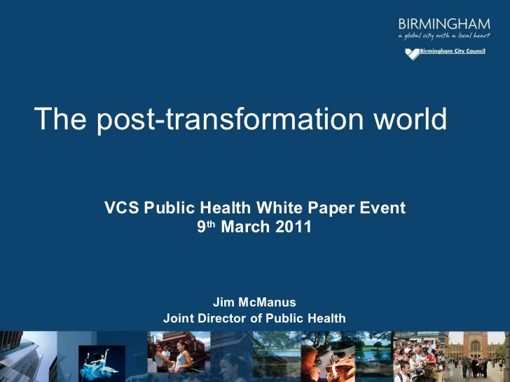 VCS Public Health White Paper Event 9 th  March 2011 Jim McManus Joint Director of Public Health The post-transformation w...