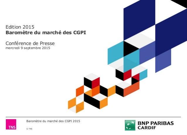 Baromètre du marché des CGPI 2015 © TNS Edition 2015 Baromètre du marché des CGPI Conférence de Presse mercredi 9 septembr...