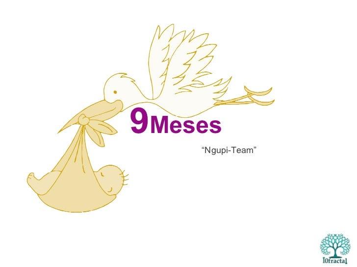 """9 Meses """" Ngupi-Team"""""""
