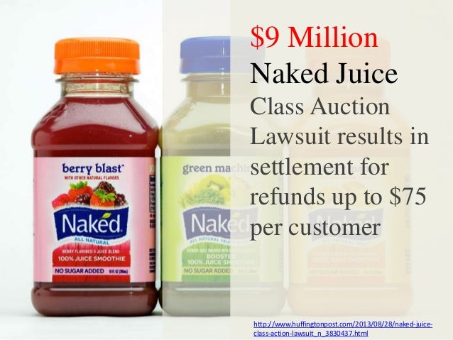 $9 million Naked Juice lawsuit results is settlement for refunds up to 75$ per customer.