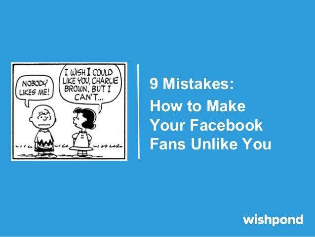 9 Mistakes: How to Make Your Facebook Fans Unlike You