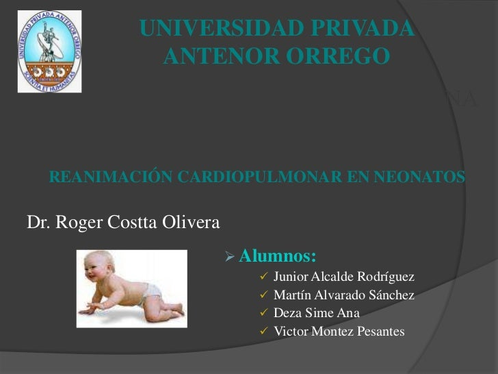 UNIVERSIDAD PRIVADA ANTENOR ORREGO<br />FACULTAD DE MEDICINA HUMANA<br />NEONATOLOGIA<br />REANIMACIÓN CARDIOPULMONAR EN N...
