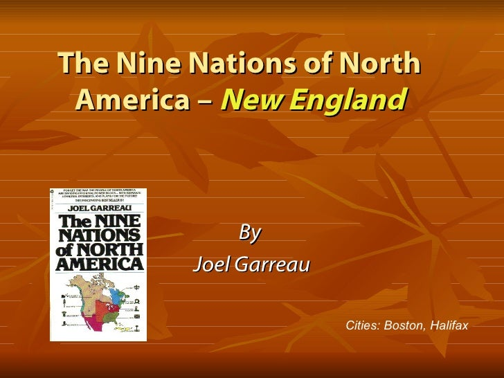 The Nine Nations of North America –  New England By  Joel Garreau Cities: Boston, Halifax