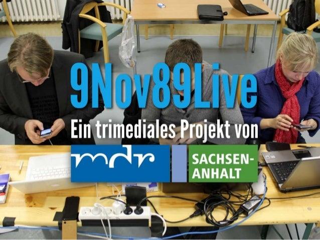 9Nov89liveTwitter – Live aus der Vergangenheit     Ein trimediales Projekt von       MDR SACHSEN-ANHALT