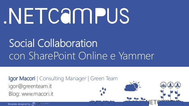 Template designed by Social Collaboration con SharePoint Online e Yammer Igor Macori | Consulting Manager | Green Team igo...