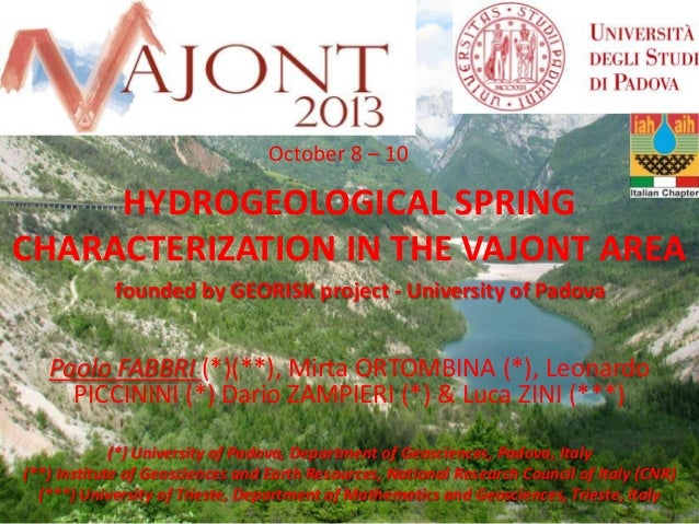 October 8 – 10  HYDROGEOLOGICAL SPRING CHARACTERIZATION IN THE VAJONT AREA founded by GEORISK project - University of Pado...