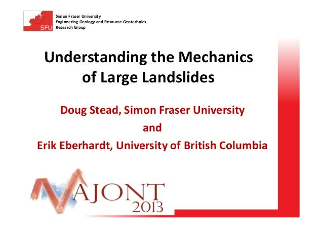 Simon Fraser University Engineering Geology and Resource Geotechnics Research Group  Understanding the Mechanics of Large ...