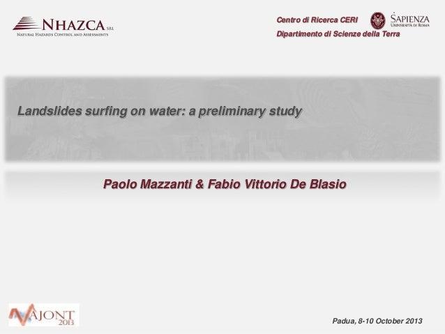 Centro di Ricerca CERI Dipartimento di Scienze della Terra  Landslides surfing on water: a preliminary study  Paolo Mazzan...
