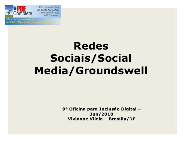 Redes   Sociais/Social Media/Groundswell       9ª Oficina para Inclusão Digital                 Jun/2010       Vivianne Vi...